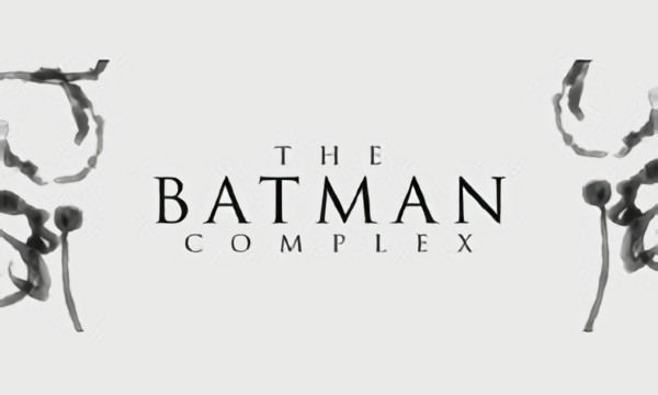 The Batman Complex