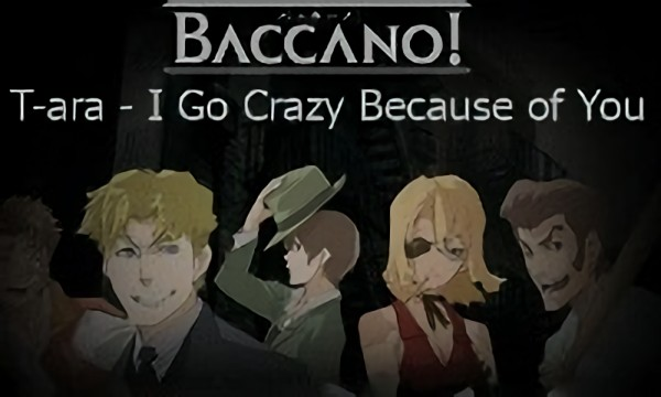 T-ara - I Go Crazy Because Of You Видео: Baccano! Автор: Pirog SV Рейтинг: 4.3