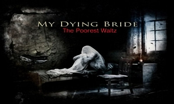 My Dying Bride - The Poorest Waltz